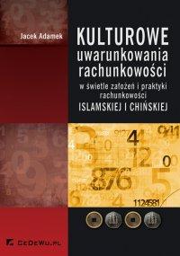 Kulturowe uwarunkowania rachunkowości w świetle założeń i praktyki rachunkowości islamskiej i chińskiej - Jacek Adamek