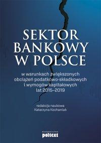 Sektor bankowy w Polsce w warunkach zwiększonych obciążeń podatkowo-składkowych i wymogów kapitałowych lat 2015-2019 - Katarzyna Kochaniak