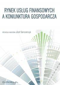 Rynek usług finansowych a koniunktura gospodarcza - Józef Garczarczyk