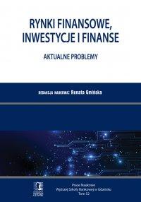 Rynki finansowe, inwestycje i finanse. Aktualne problemy. PN WSB Tom 52 - Renata Gmińska