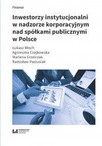 Inwestorzy instytucjonalni w nadzorze korporacyjnym nad spółkami publicznymi w Polsce - Łukasz Błoch