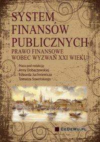 System finansów publicznych. Prawo finansowe wobec wyzwań XXI wieku - Anna Dobaczewska