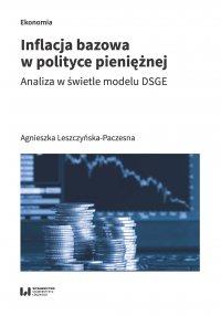 Inflacja bazowa w polityce pieniężnej. Analiza w świetle modelu DSGE - Agnieszka Leszczyńska-Paczesna