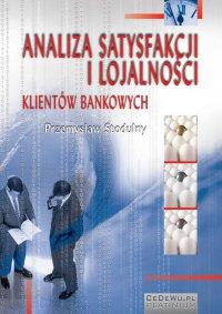 Analiza satysfakcji i lojalności klientów bankowych. Rozdział 1. Jakość usług podstawą satysfakcji klientów i kształtowania ich lojalności - Przemysław Stodulny