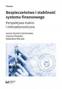 Bezpieczeństwo i stabilność systemu finansowego. Perspektywa makro- i mikroekonomiczna - Iwona Dorota Czechowska
