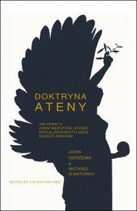 Doktryna Ateny Jak kobiety (oraz mężczyźni, którzy myślą jak kobiety) będą rządzić światem. - John Gerzema