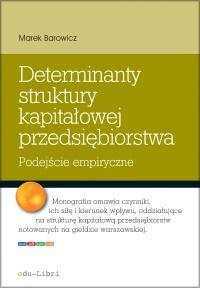 Determinanty struktury kapitałowej przedsiębiorstwa - Marek Barowicz