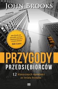 Przygody przedsiębiorców. 12 klasycznych opowieści ze świata biznesu - Krzysztof Mazurek, John Brooks