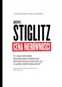Cena nierówności. W jaki sposób dzisiejsze podziały społeczne zagrażają naszej - Joseph E. Stiglitz