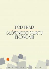 Pod prąd głównego nurtu ekonomii - Mateusz Machaj