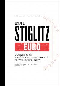 Euro. W jaki sposób wspólna waluta zagraża przyszłości Europy - Joseph E. Stiglitz
