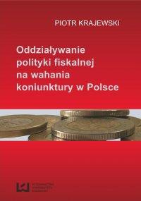 Oddziaływanie polityki fiskalnej na wahania koniunktury w Polsce - Piotr Krajewski