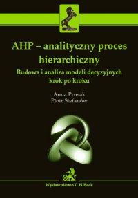 AHP - analityczny proces hierarchiczny. Budowa i analiza modeli decyzyjnych krok po kroku - Anna Prusak