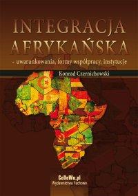 Integracja afrykańska - uwarunkowania, formy współpracy, instytucje - Konrad Czernichowski