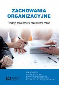 Zachowania organizacyjne. Relacje społeczne w przestrzeni zmian - Maria Czajkowska