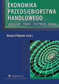 Ekonomika przedsiębiorstwa handlowego. Zarządzanie - Finanse - Efektywność - Rozwój - Beata Filipiak
