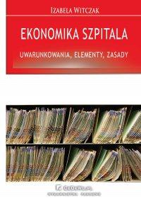 Ekonomika szpitala – uwarunkowania, elementy, zasady - Izabela Witczak