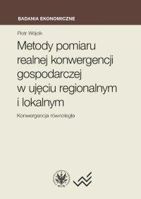 Metody pomiaru realnej konwergencji gospodarczej w ujęciu regionalnym i lokalnym - Piotr Wójcik
