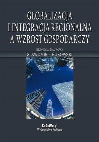 Globalizacja i integracja regionalna a wzrost gospodarczy - Sławomir Bukowski