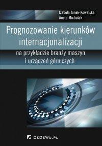 Prognozowanie kierunków internacjonalizacji na przykładzie branży maszyn i urządzeń górniczych - Izabela Jonek-Kowalska