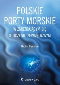 Polskie porty morskie w zmieniającym się otoczeniu zewnętrznym - Michał Pluciński