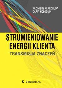 Strumieniowanie energii klienta. Transmisja znaczeń - Kazimierz Perechuda