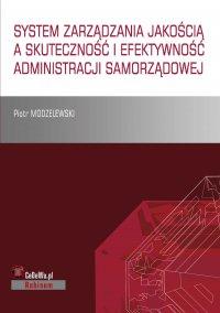 System zarządzania jakością a skuteczność i efektywność administracji samorządowej - Piotr Modzelewski