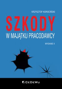 Szkody w majątku pracodawcy. Wyd. II - Krzysztof Korociński