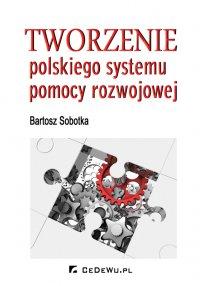 Tworzenie polskiego systemu pomocy rozwojowej - Bartosz Sobotka