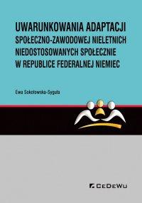 Uwarunkowania adaptacji społeczno-zawodowej nieletnich niedostosowanych społecznie w Republice Federalnej Niemiec - Ewa Sokołowska-Syguła