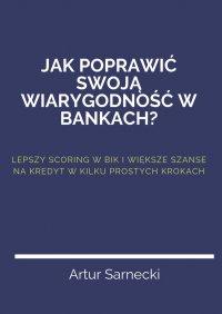 Jakpoprawić swoją wiarygodność wbankach? - Artur Sarnecki