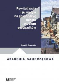 Rewitalizacja i jej wpływ na gospodarkę miasta – studium przypadków - Ewa M. Boryczka