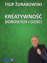 Kreatywność dorosłych i dzieci - Filip Żurakowski