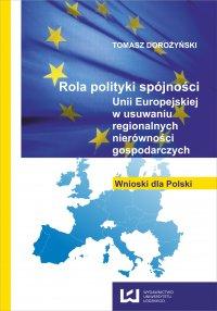 Rola polityki spójności Unii Europejskiej w usuwaniu regionalnych nierówności gospodarczych. Wnioski dla Polski - Tomasz Dorożyński