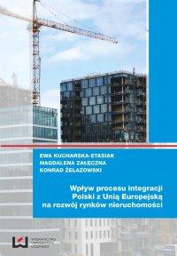 Wpływ procesu integracji Polski z Unią Europejską na rozwój rynków nieruchomości - Ewa Kucharska-Stasiak