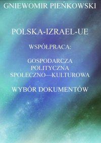 Polska-Izrael-Unia Europejska. Współpraca: gospodarcza, polityczna, społeczno - kulturowa. Wybór dokumentów. - Gniewomir Pieńkowski