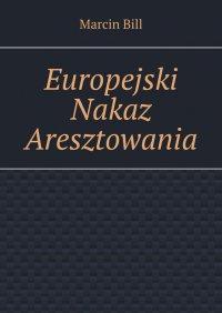 Europejski Nakaz Aresztowania - Marcin Bill
