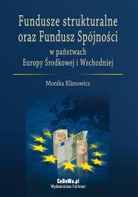 Fundusze strukturalne oraz Fundusz Spójności w państwach Europy Środkowej i Wschodniej - Monika Klimowicz