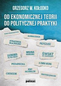 Od ekonomicznej teorii do politycznej praktyki - Grzegorz  W. Kołodko