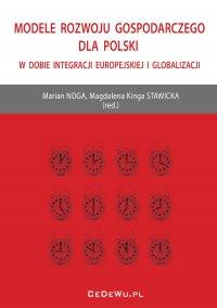 Modele rozwoju gospodarczego dla Polski w dobie integracji europejskiej i globalizacji - Marian Noga
