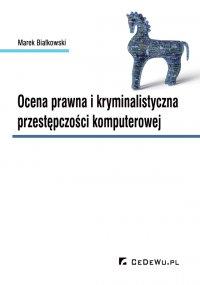 Ocena prawna i kryminalistyczna przestępczości komputerowej - Marek Białkowski