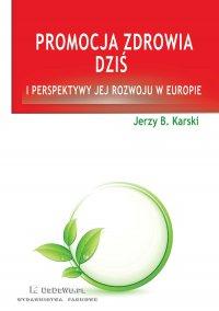 Promocja zdrowia dziś i perspektywy jej rozwoju w Europie - Jerzy B. Karski