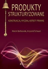 Produkty strukturyzowane. Konstrukcja, wycena, aspekty prawne - Marcin Bartkowiak