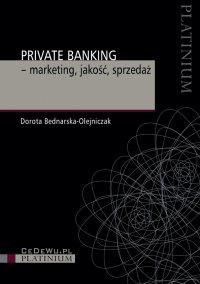 Private Banking – marketing, jakość, sprzedaż - Dorota Bednarska-Olejniczak