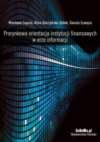Prorynkowa orientacja instytucji finansowych w erze informacji - Wiesława Caputa