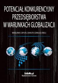 Potencjał konkurencyjny przedsiębiorstwa w warunkach globalizacji - Wiesława Caputa