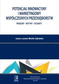 Potencjał innowacyjny i marketingowy współczesnych przedsiębiorstw. Problemy – Motywy – Dylematy. Tom 49 - Monika Zajkowska (red.)