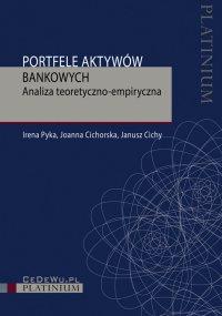Portfele aktywów bankowych. Analiza teoretyczno-empiryczna - Irena Pyka