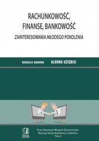 Rachunkowość, finanse, bankowość. Zainteresowania młodego pokolenia. Tom 2 - Aldona Uziębło (red.)