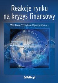 Reakcje rynku na kryzys finansowy - Wiesława Przybylska-Kapuścińska